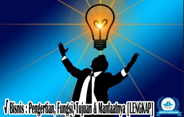 √ Bisnis : Pengertian, Fungsi, Tujuan & Manfaatnya Lengkap