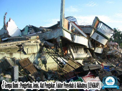 √ Gempa Bumi : Pengertian, Jenis, Alat Pengukur, Faktor Penyebab & Akibatnya [LENGKAP]