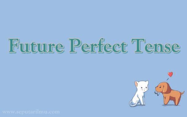 √ Future Perfect Tense : Pengertian, Fungsi dan Rumus Terlengkap