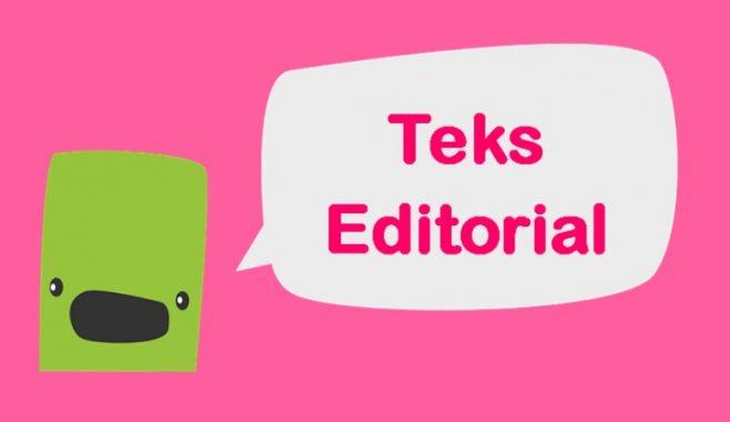 √ Teks Editorial : Pengertian, Tujuan, Ciri, Jenis, Fungsi dan Struktur Terlengkap