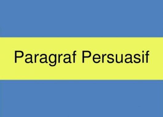 √ Paragraf Persuasi : Pengertian, Ciri, Jenis, Bentuk dan Contoh Terlengkap