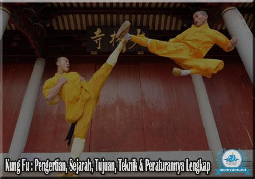 Kung Fu : Pengertian, Sejarah, Tujuan, Teknik & Peraturannya Lengkap